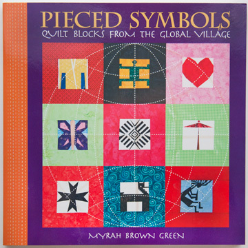 Pieced Symbols  Quilt Blocks From the Global Village by Myrah Brown Green : IN PRINT : Easy Piecing: Sashiko Supplies: Shweshwe Fabric: Japanese Fabrics